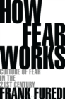 Image for How Fear Works: Culture of Fear in the Twenty-First Century