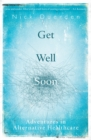 Image for Get well soon: adventures in alternative healthcare