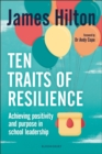 Image for Ten traits of resilience  : achieving positivity and purpose in school leadership