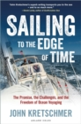 Image for Sailing to the edge of time: the promise, the challenges, and the freedom of ocean voyaging