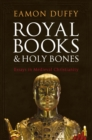 Image for Royal books and holy bones: essays in medieval Christianity