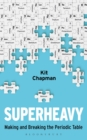 Image for Superheavy  : making and breaking the periodic table