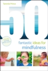 Image for 50 fantastic ideas for mindfulness