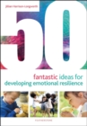 Image for 50 fantastic ideas for developing emotional resilience