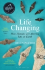 Image for Life changing  : how humans are altering life on Earth