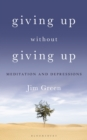 Image for Giving up without giving up: meditation and depressions
