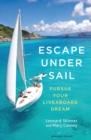Image for Escape under sail  : pursue your liveaboard dream