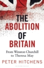 Image for The abolition of Britain  : from Winston Churchill to Princess Diana