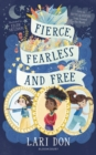 Image for Fierce, fearless and free  : girls in myths and legends from around the world