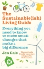 Image for The sustainable(ish) living guide  : everything you need to know to make small changes that make a big difference