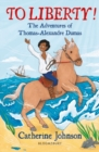 Image for To liberty!  : the adventures of Thomas-Alexandre Dumas