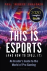 Image for This is esports (and how to spell it)  : an insider's guide to the world of pro gaming