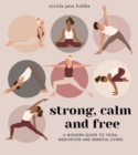 Image for Strong, calm and free  : a modern guide to yoga, meditation and mindful living