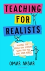 Image for Teaching for realists  : making the education system work for you and your pupils