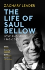 Image for The life of Saul Bellow: love and strife, 1965-2005