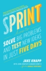 Image for Sprint: how to solve big problems and test new ideas in just five days