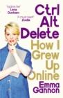 Image for Ctrl, alt, delete: how I grew up online
