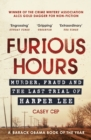 Image for Furious hours: murder, fraud and the last trial of Harper Lee