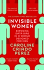 Image for Invisible women: exposing data bias in a world designed for men