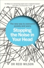 Image for Stopping the noise in your head: the new way to overcome anxiety and worry