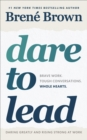 Image for Dare to lead: bold work, tough conversations, whole hearts