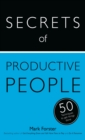 Image for Secrets of productive people: the 50 strategies you need to get things done