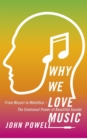 Image for Why we love music  : from Mozart to Metallica - the emotional power of beautiful sounds