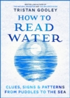 Image for How to read water  : clues, signs and patterns from puddles to the sea