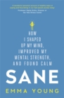 Image for Sane  : how I shaped up my mind, improved my mental strength and found calm
