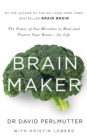 Image for Brain maker  : the power of gut microbes to heal and protect your brain - for life