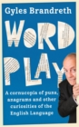 Image for Word play  : a cornucopia of puns, anagrams, euphemisms & other contortions & curiosities of the English language
