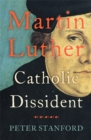 Image for Martin Luther  : Catholic dissident