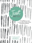 Image for Just Write : Everything you need to know about creative writing, self-publishing and getting published