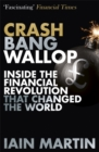 Image for Crash, bang, wallop  : inside the financial revolution that changed the world