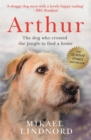 Image for Arthur  : the dog who crossed the jungle to find a home