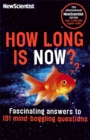Image for How long is now?  : fascinating answers to 191 mind-boggling questions