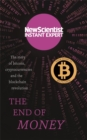 Image for The end of money  : the story of bitcoin, cryptocurrencies and the blockchain revolution