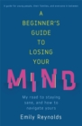 Image for A beginner's guide to losing your mind