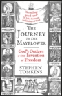 Image for The journey to the Mayflower  : God's outlaws and the invention of freedom