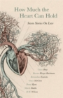Image for How much the heart can hold  : seven stories on love