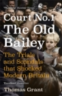 Image for Court Number One, the Old Bailey  : the trials and scandals that shocked modern Britain