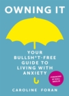 Image for Owning it  : your bullsh*t-free guide to living with anxiety