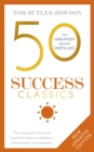 Image for 50 success classics  : your shortcut to the most important ideas on motivation, achievement, and prosperity
