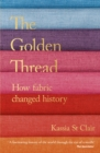Image for The golden thread  : how fabric changed history