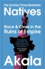 Image for Natives : Race and Class in the Ruins of Empire - The Sunday Times Bestseller