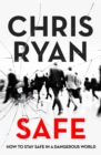 Image for Safe  : how to stay safe in a dangerous world