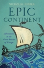 Image for Epic continent  : adventures in the great stories of Europe