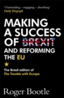 Image for Making a success of Brexit and reforming the EU  : the Brexit edition of The trouble with Europe