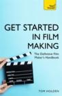 Image for Get started in film making  : the definitive film maker's handbook
