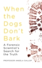 Image for When the dogs don't bark  : a forensic scientist's search for the truth